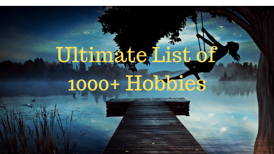 List of Hobbies: A Complete List of 1000+ Hobbies and Interests